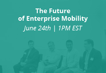 The Future of Enterprise Mobility | June 24th | 1PM EST